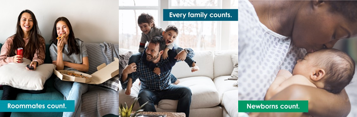 Roommates count. Every family counts. Newborns count.
